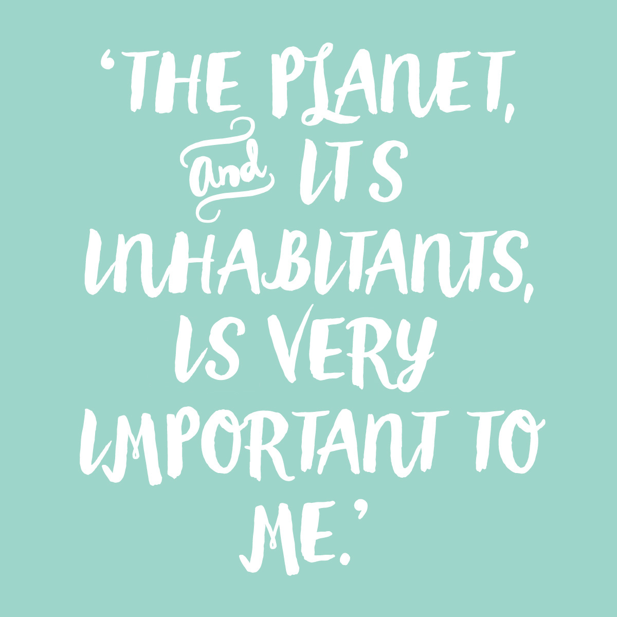 The planet is important to me