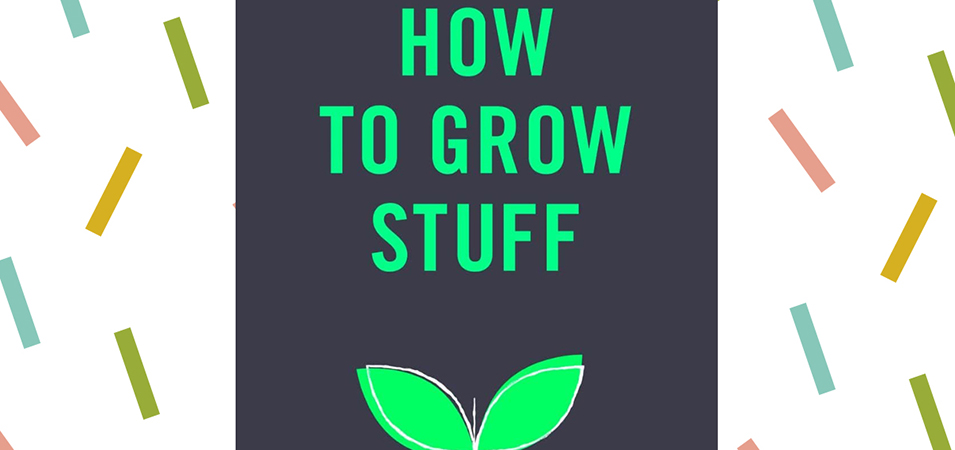 WIN: HOW TO GROW STUFF BY ALICE VINCENT